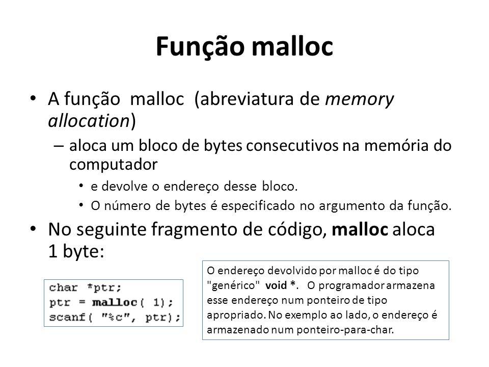 Função malloc A função malloc (abreviatura de memory allocation) – aloca um bloco de bytes consecutivos na memória do computador e devolve o endereço
