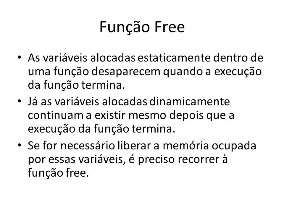 Função Free As variáveis alocadas estaticamente dentro de uma função desaparecem quando a execução da função termina. Já as variáveis alocadas dinamic