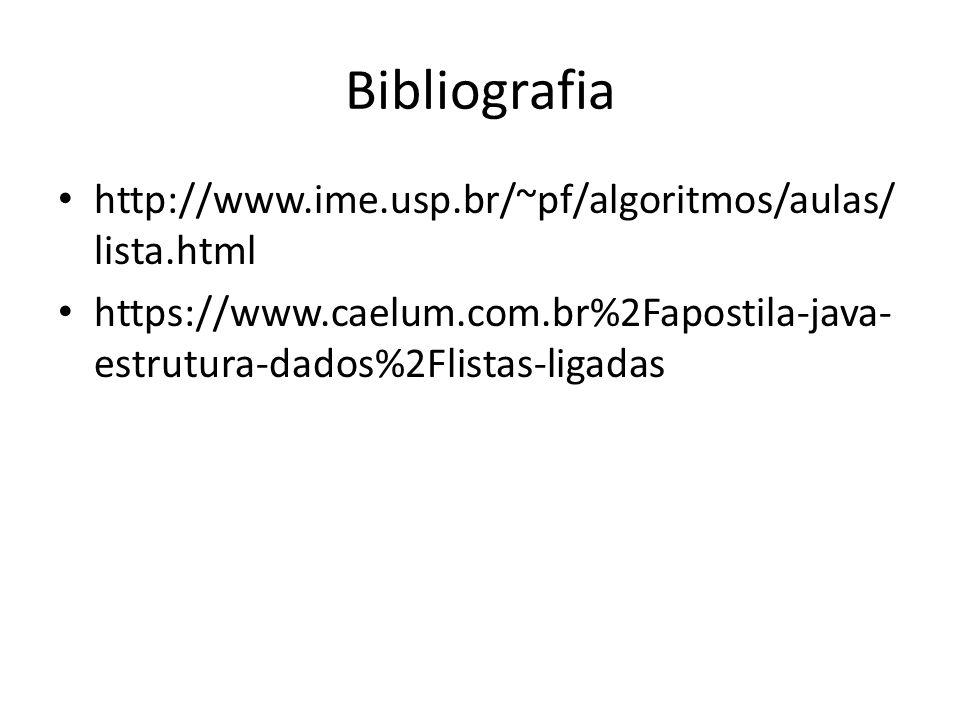 Bibliografia http://www.ime.usp.br/~pf/algoritmos/aulas/ lista.html https://www.caelum.com.br%2Fapostila-java- estrutura-dados%2Flistas-ligadas