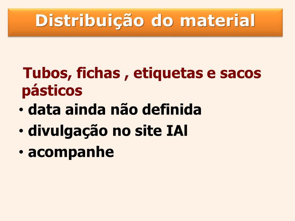 Distribuição do material Tubos, fichas, etiquetas e sacos pásticos data ainda não definida divulgação no site IAl acompanhe