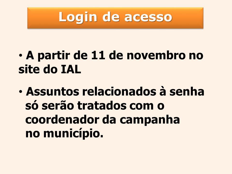 Login de acesso A partir de 11 de novembro no site do IAL Assuntos relacionados à senha só serão tratados com o coordenador da campanha no município.