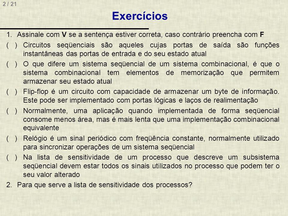 2 / 21 Exercícios 1.Assinale com V se a sentença estiver correta, caso contrário preencha com F ( )Circuitos seqüenciais são aqueles cujas portas de s