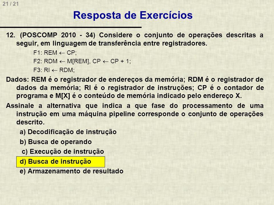 21 / 21 Resposta de Exercícios 12. (POSCOMP 2010 - 34) Considere o conjunto de operações descritas a seguir, em linguagem de transferência entre regis