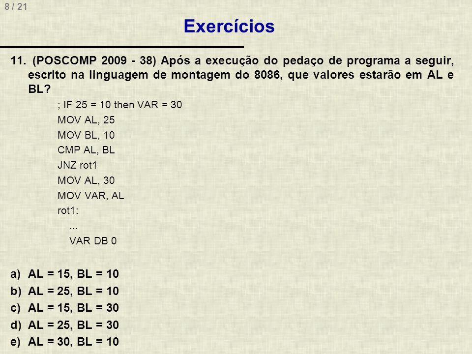 8 / 21 Exercícios 11. (POSCOMP 2009 - 38) Após a execução do pedaço de programa a seguir, escrito na linguagem de montagem do 8086, que valores estarã