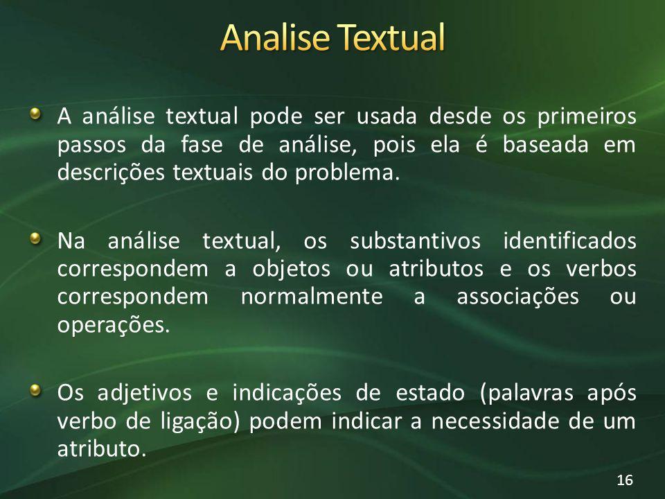 A análise textual pode ser usada desde os primeiros passos da fase de análise, pois ela é baseada em descrições textuais do problema. Na análise textu