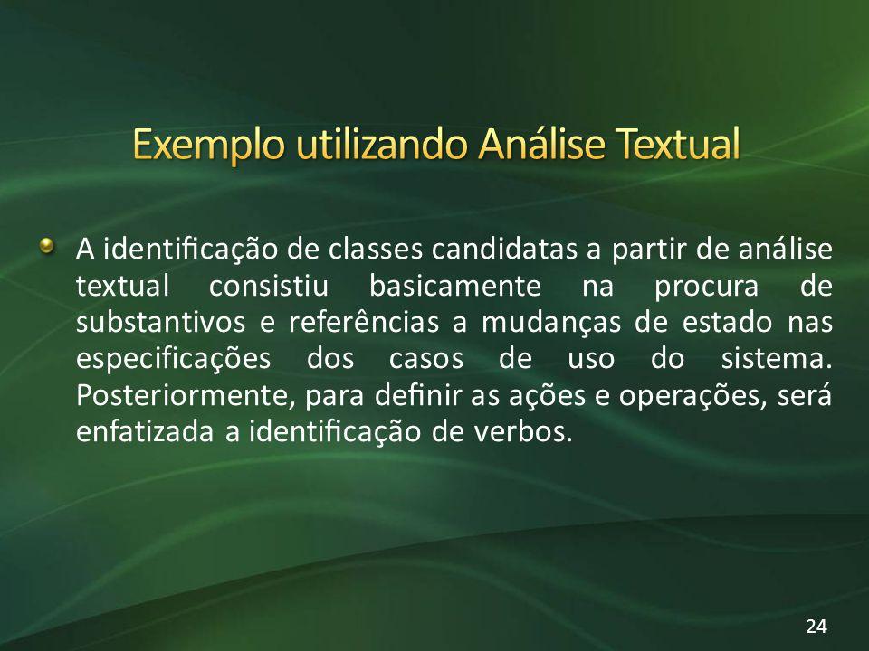 A identicação de classes candidatas a partir de análise textual consistiu basicamente na procura de substantivos e referências a mudanças de estado nas especificações dos casos de uso do sistema.