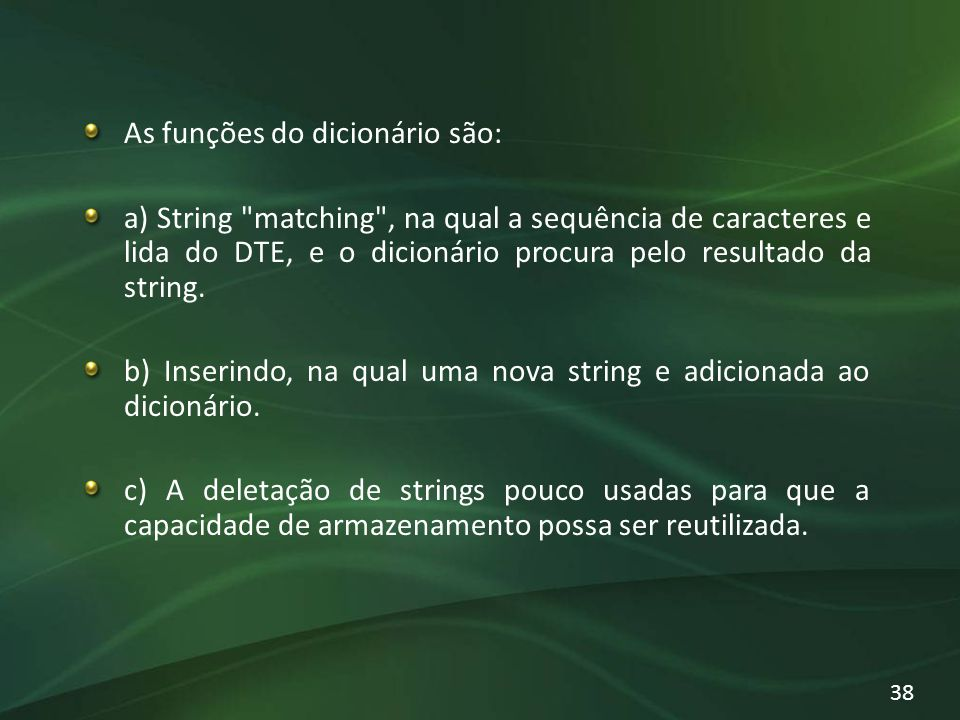 As funções do dicionário são: a) String matching , na qual a sequência de caracteres e lida do DTE, e o dicionário procura pelo resultado da string.