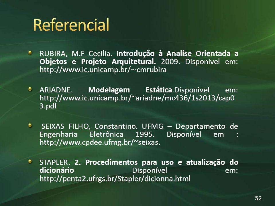 RUBIRA, M.F Cecília. Introdução à Analise Orientada a Objetos e Projeto Arquitetural. 2009. Disponivel em: http://www.ic.unicamp.br/ cmrubira ARIADNE.