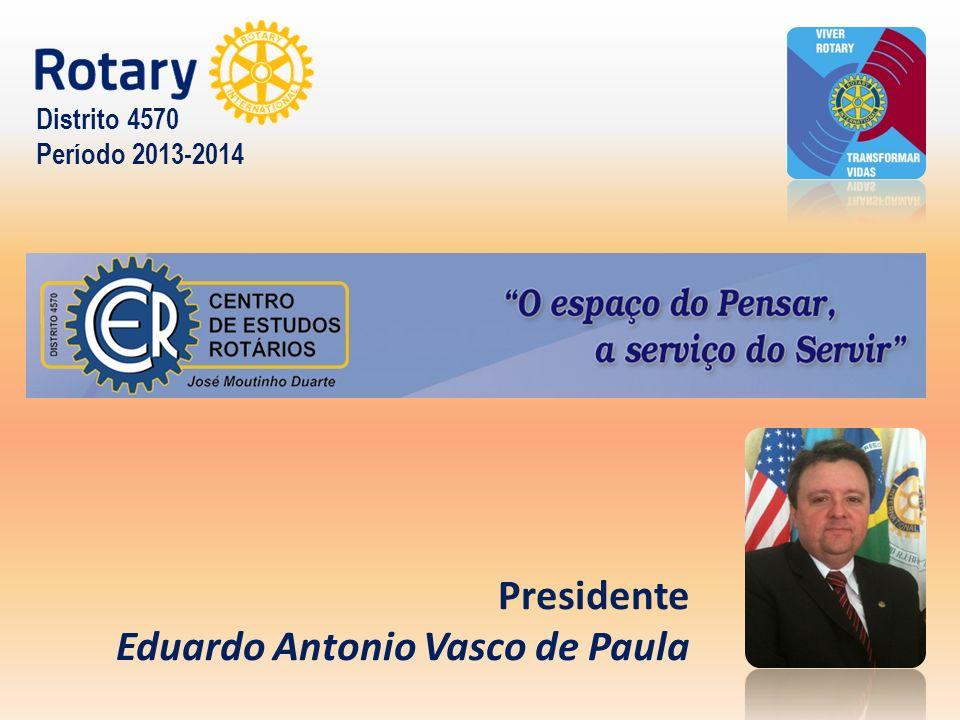 Presidente Eduardo Antonio Vasco de Paula Distrito 4570 Período 2013-2014