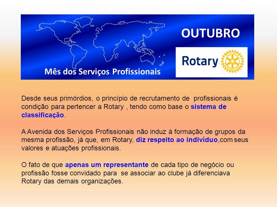 OUTUBRO Mês dos Serviços Profissionais Desde seus primórdios, o princípio de recrutamento de profissionais é condição para pertencer a Rotary, tendo c