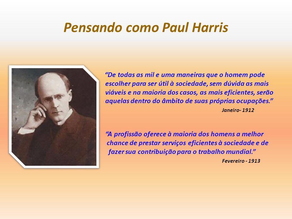 Pensando como Paul Harris De todas as mil e uma maneiras que o homem pode escolher para ser útil à sociedade, sem dúvida as mais viáveis e na maioria