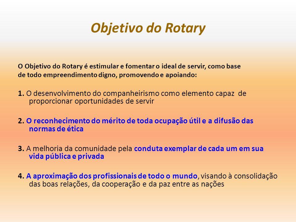 Objetivo do Rotary O Objetivo do Rotary é estimular e fomentar o ideal de servir, como base de todo empreendimento digno, promovendo e apoiando: 1. O