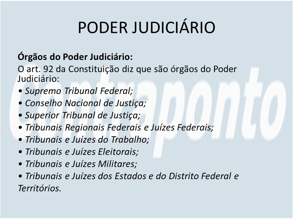 PODER JUDICIÁRIO Órgãos do Poder Judiciário: O art. 92 da Constituição diz que são órgãos do Poder Judiciário: Supremo Tribunal Federal; Conselho Naci