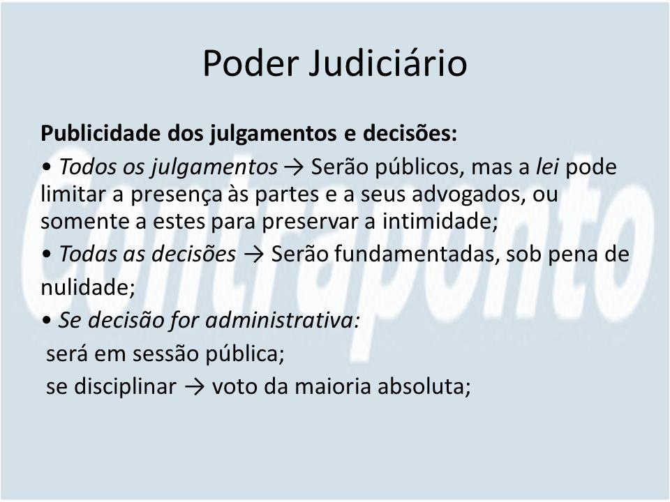 Poder Judiciário Publicidade dos julgamentos e decisões: Todos os julgamentos Serão públicos, mas a lei pode limitar a presença às partes e a seus adv