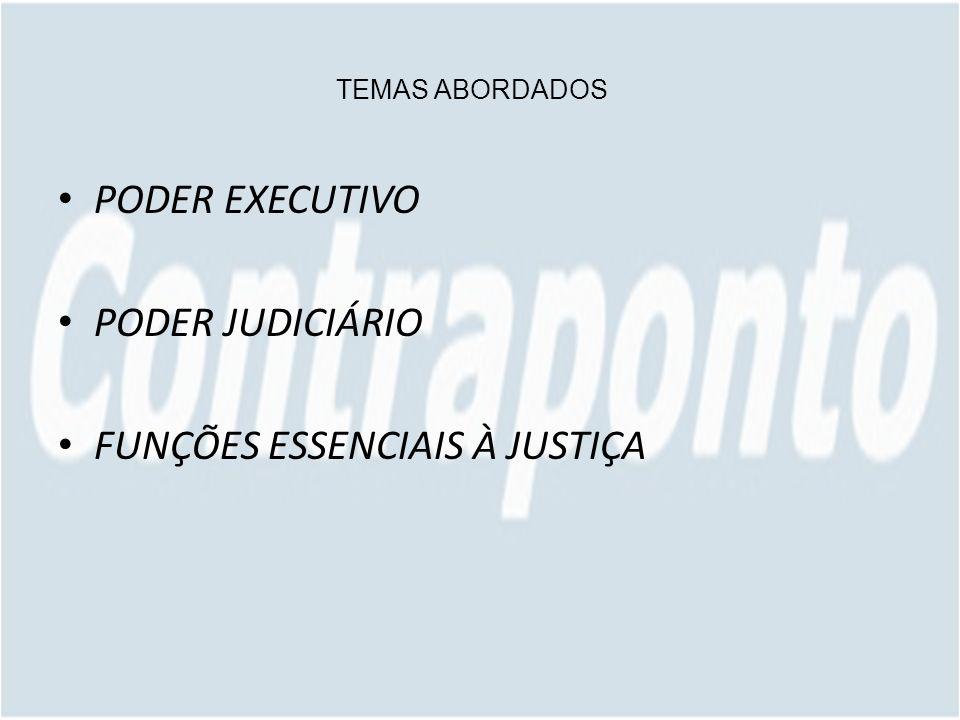 TEMAS ABORDADOS PODER EXECUTIVO PODER JUDICIÁRIO FUNÇÕES ESSENCIAIS À JUSTIÇA