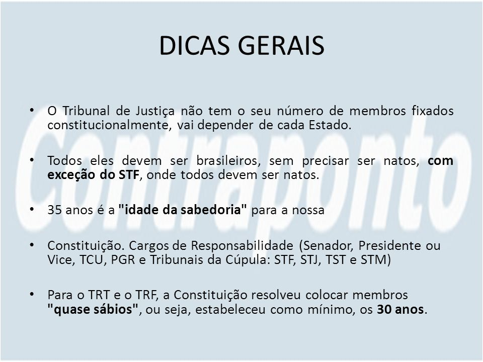 DICAS GERAIS O Tribunal de Justiça não tem o seu número de membros fixados constitucionalmente, vai depender de cada Estado.