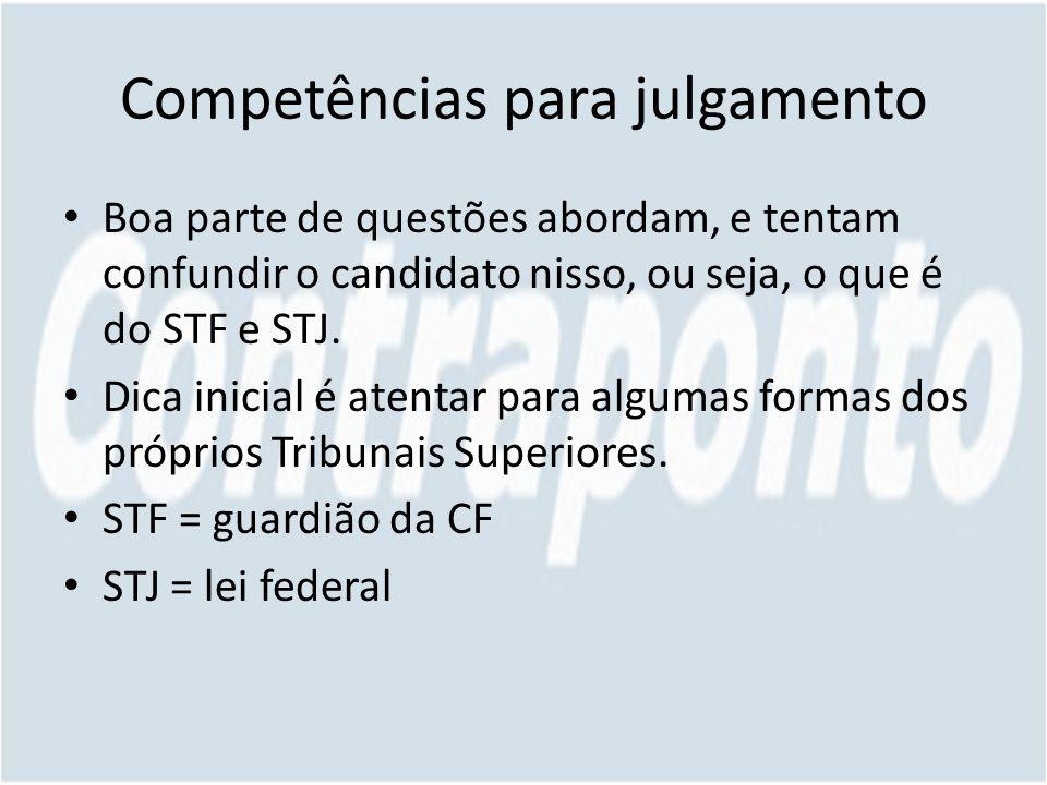 Competências para julgamento Boa parte de questões abordam, e tentam confundir o candidato nisso, ou seja, o que é do STF e STJ.