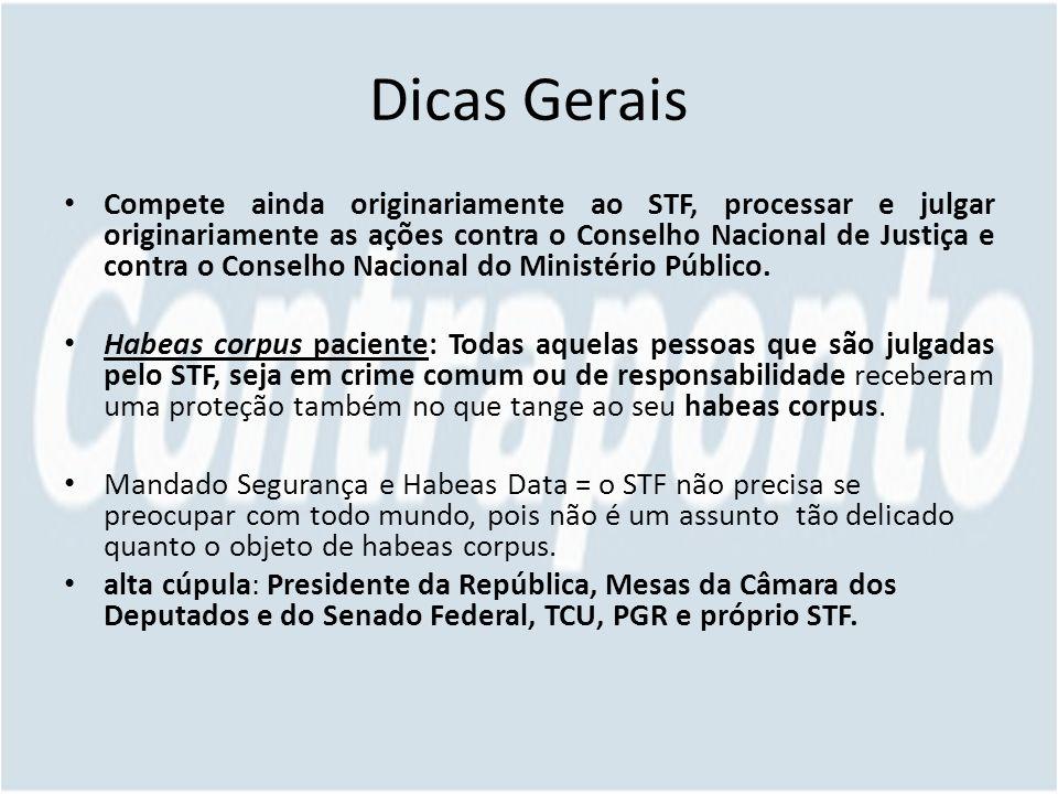 Dicas Gerais Compete ainda originariamente ao STF, processar e julgar originariamente as ações contra o Conselho Nacional de Justiça e contra o Conselho Nacional do Ministério Público.