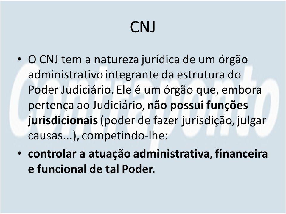 CNJ O CNJ tem a natureza jurídica de um órgão administrativo integrante da estrutura do Poder Judiciário. Ele é um órgão que, embora pertença ao Judic