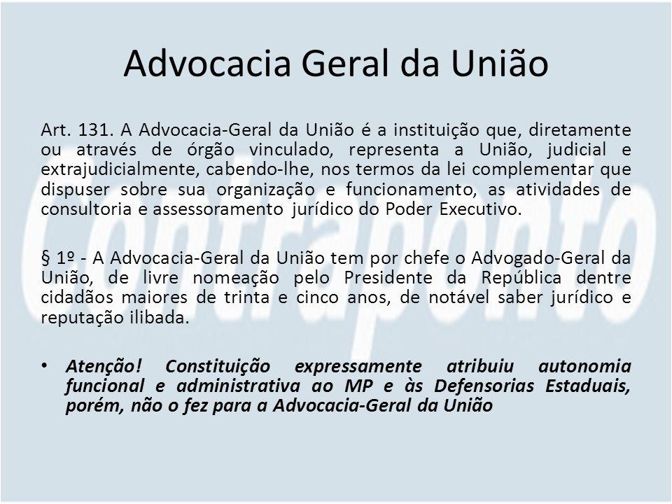 Advocacia Geral da União Art. 131. A Advocacia-Geral da União é a instituição que, diretamente ou através de órgão vinculado, representa a União, judi