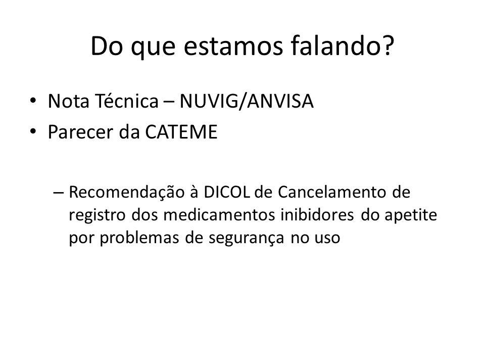 Do que estamos falando? Nota Técnica – NUVIG/ANVISA Parecer da CATEME – Recomendação à DICOL de Cancelamento de registro dos medicamentos inibidores d