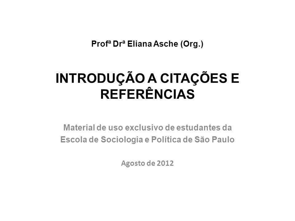 Profª Drª Eliana Asche (Org.) INTRODUÇÃO A CITAÇÕES E REFERÊNCIAS Material de uso exclusivo de estudantes da Escola de Sociologia e Política de São Pa