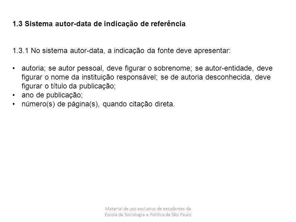 Material de uso exclusivo de estudantes da Escola de Sociologia e Política de São Paulo 1.3 Sistema autor-data de indicação de referência 1.3.1 No sis