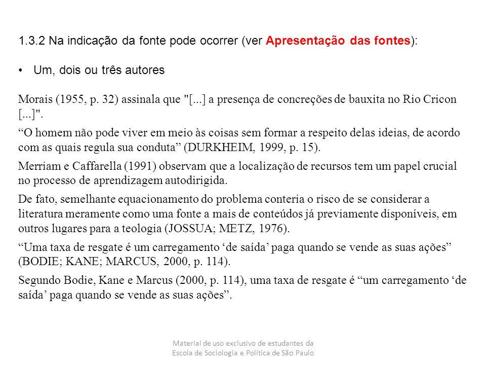 Material de uso exclusivo de estudantes da Escola de Sociologia e Política de São Paulo 1.3.2 Na indicação da fonte pode ocorrer (ver Apresentação das