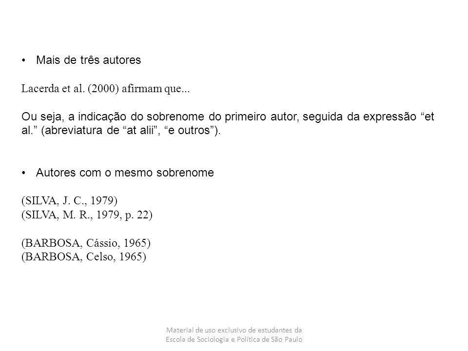 Material de uso exclusivo de estudantes da Escola de Sociologia e Política de São Paulo Mais de três autores Lacerda et al. (2000) afirmam que... Ou s