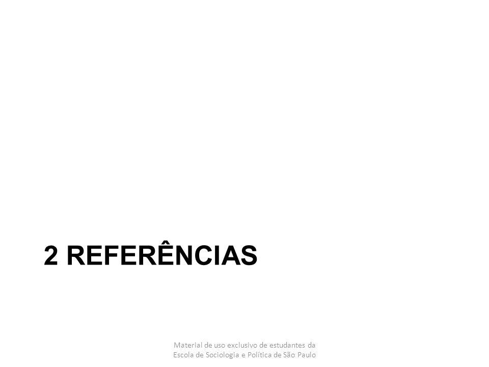 2 REFERÊNCIAS Material de uso exclusivo de estudantes da Escola de Sociologia e Política de São Paulo