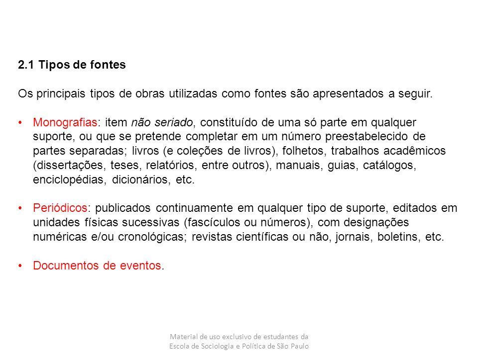 2.1 Tipos de fontes Os principais tipos de obras utilizadas como fontes são apresentados a seguir. Monografias: item não seriado, constituído de uma s