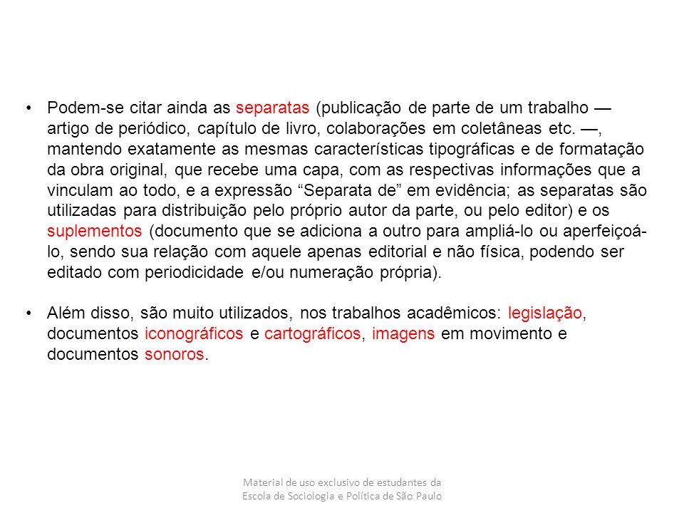 Material de uso exclusivo de estudantes da Escola de Sociologia e Política de São Paulo Podem-se citar ainda as separatas (publicação de parte de um t