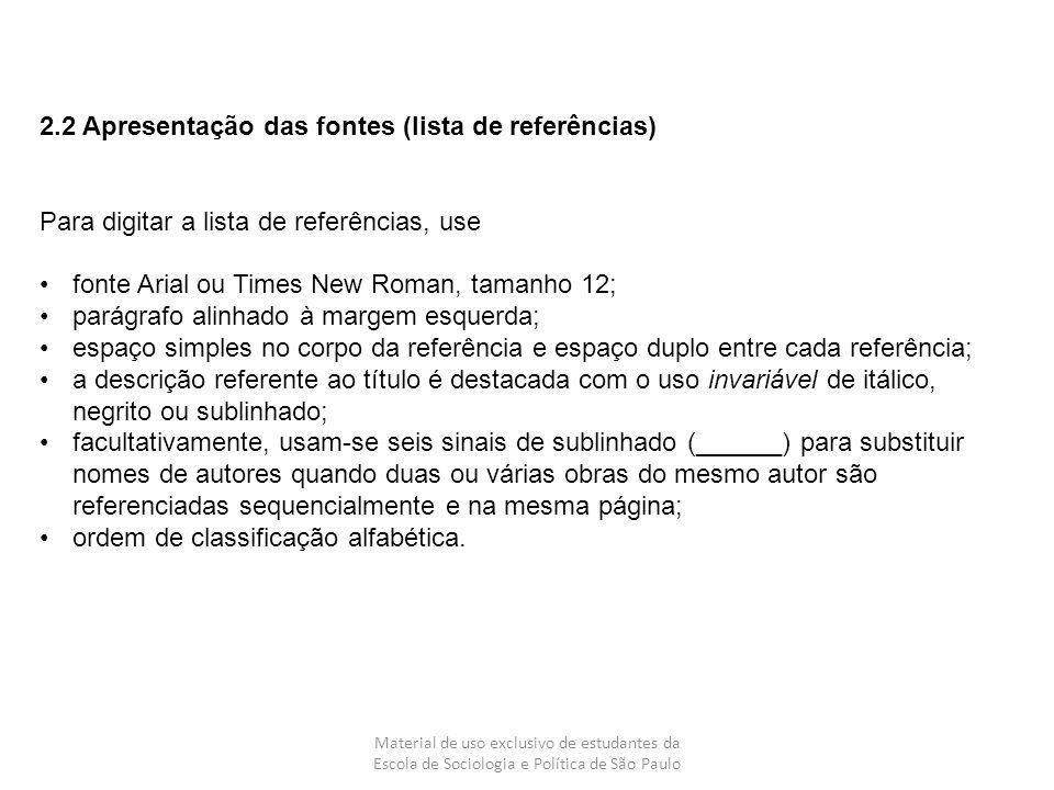 Material de uso exclusivo de estudantes da Escola de Sociologia e Política de São Paulo 2.2 Apresentação das fontes (lista de referências) Para digita
