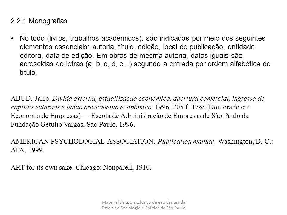 Material de uso exclusivo de estudantes da Escola de Sociologia e Política de São Paulo 2.2.1 Monografias No todo (livros, trabalhos acadêmicos): são