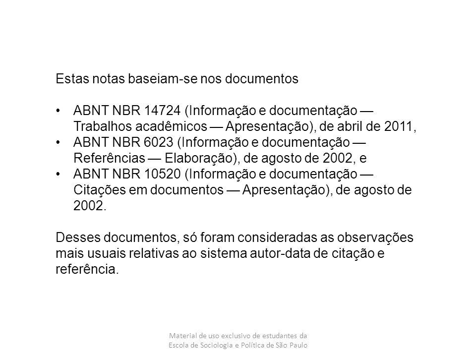 Material de uso exclusivo de estudantes da Escola de Sociologia e Política de São Paulo Estas notas baseiam-se nos documentos ABNT NBR 14724 (Informaç