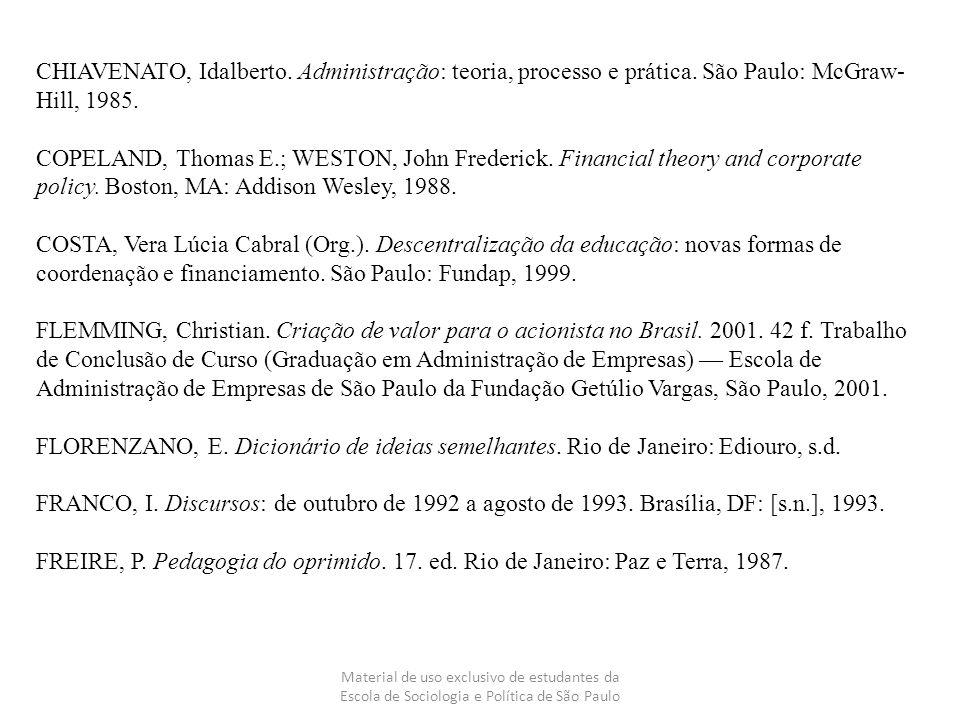 Material de uso exclusivo de estudantes da Escola de Sociologia e Política de São Paulo CHIAVENATO, Idalberto. Administração: teoria, processo e práti