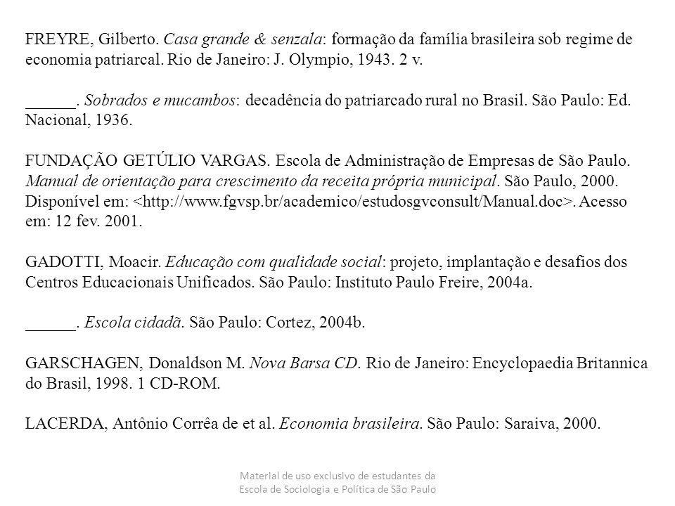 Material de uso exclusivo de estudantes da Escola de Sociologia e Política de São Paulo FREYRE, Gilberto. Casa grande & senzala: formação da família b