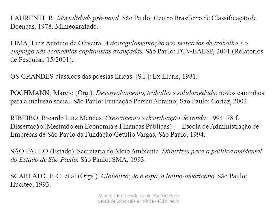 Material de uso exclusivo de estudantes da Escola de Sociologia e Política de São Paulo LAURENTI, R. Mortalidade pré-natal. São Paulo: Centro Brasilei