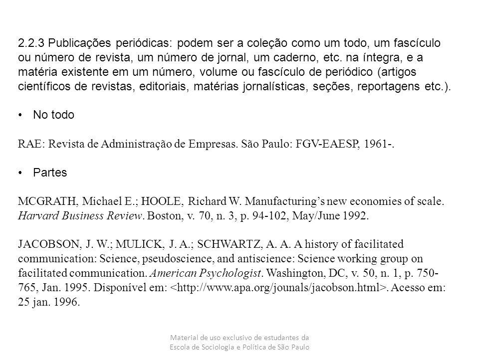 Material de uso exclusivo de estudantes da Escola de Sociologia e Política de São Paulo 2.2.3 Publicações periódicas: podem ser a coleção como um todo