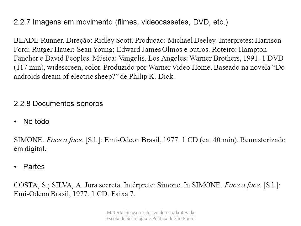Material de uso exclusivo de estudantes da Escola de Sociologia e Política de São Paulo 2.2.7 Imagens em movimento (filmes, videocassetes, DVD, etc.)