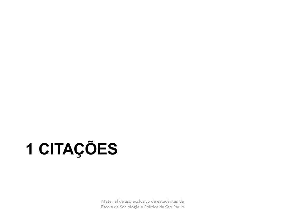 1 CITAÇÕES Material de uso exclusivo de estudantes da Escola de Sociologia e Política de São Paulo