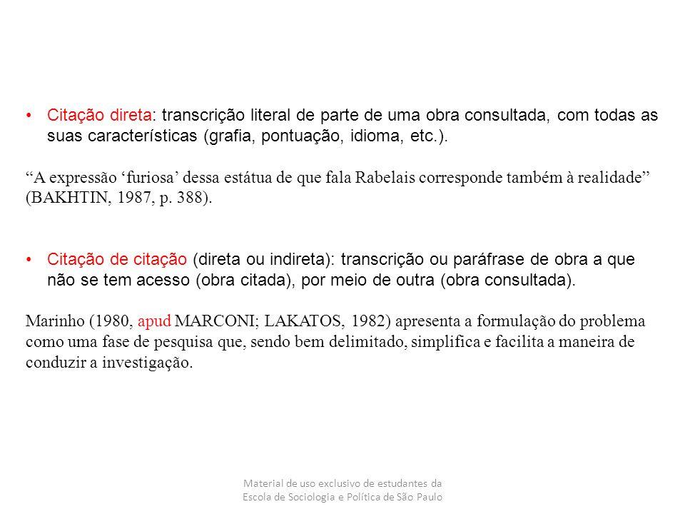 Material de uso exclusivo de estudantes da Escola de Sociologia e Política de São Paulo Citação direta: transcrição literal de parte de uma obra consu