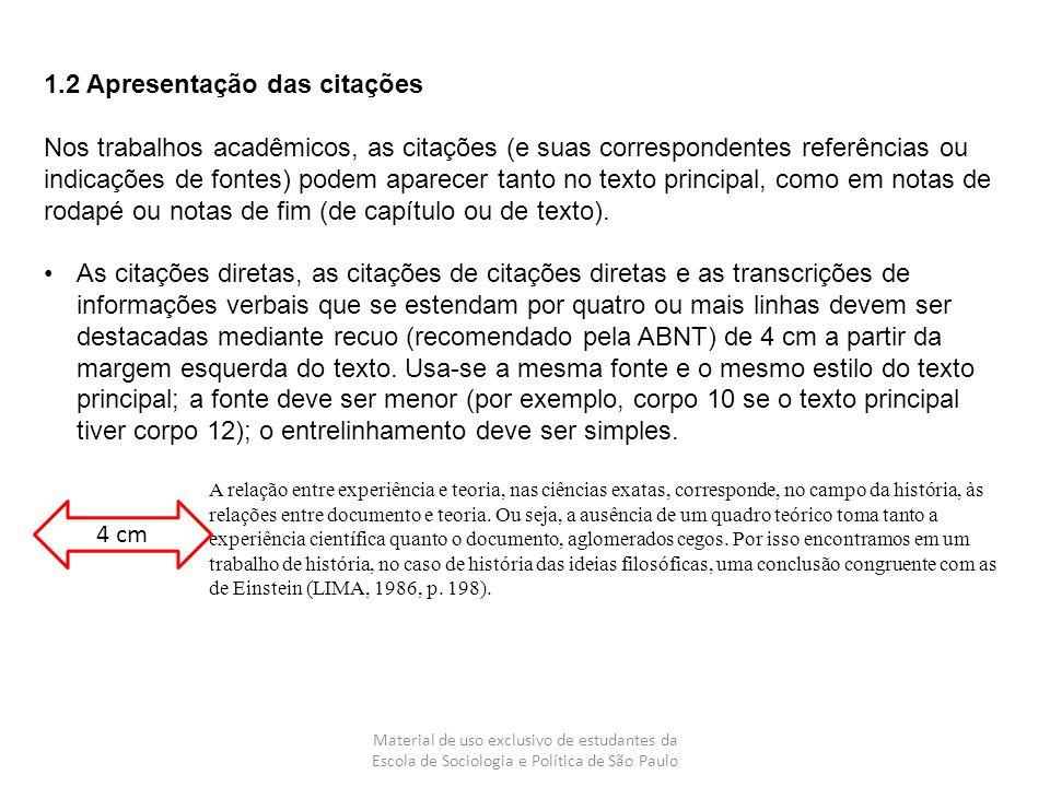 Material de uso exclusivo de estudantes da Escola de Sociologia e Política de São Paulo 1.2 Apresentação das citações Nos trabalhos acadêmicos, as cit