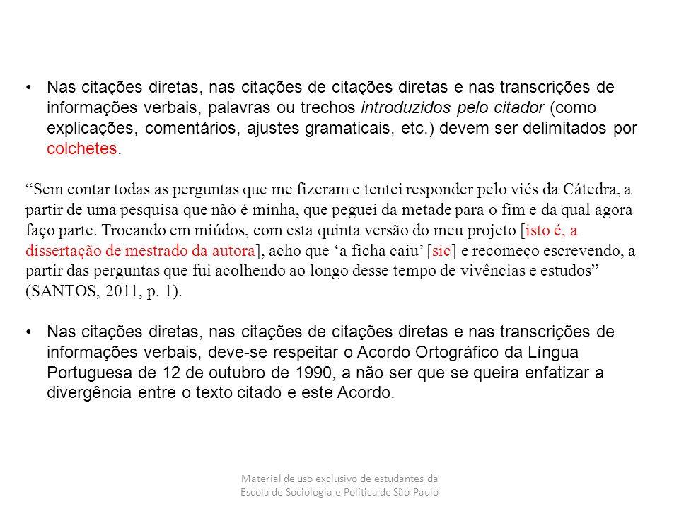 Material de uso exclusivo de estudantes da Escola de Sociologia e Política de São Paulo Nas citações diretas, nas citações de citações diretas e nas t
