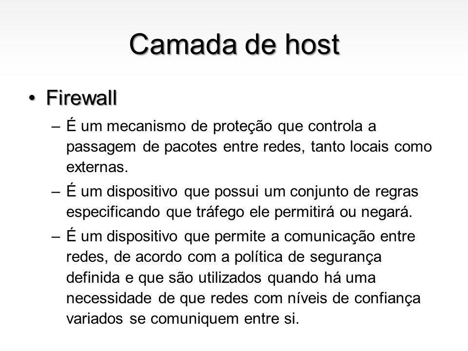 Camada de host FirewallFirewall –É um mecanismo de proteção que controla a passagem de pacotes entre redes, tanto locais como externas. –É um disposit