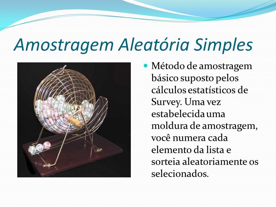 Amostragem Aleatória Simples Método de amostragem básico suposto pelos cálculos estatísticos de Survey. Uma vez estabelecida uma moldura de amostragem