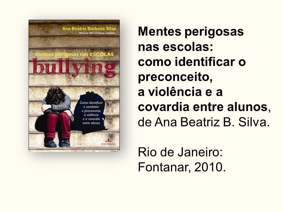 Mentes perigosas nas escolas: como identificar o preconceito, a violência e a covardia entre alunos, de Ana Beatriz B.