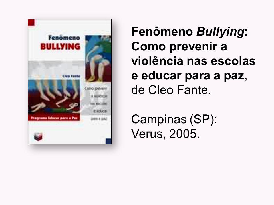 Fenômeno Bullying: Como prevenir a violência nas escolas e educar para a paz, de Cleo Fante. Campinas (SP): Verus, 2005.