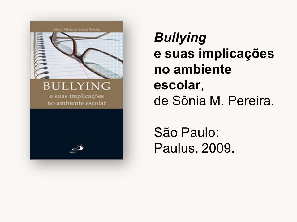 Bullying e suas implicações no ambiente escolar, de Sônia M. Pereira. São Paulo: Paulus, 2009.
