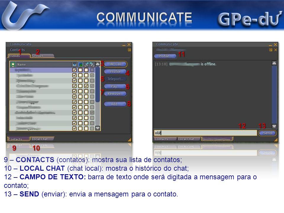 9 – CONTACTS (contatos): mostra sua lista de contatos; 10 – LOCAL CHAT (chat local): mostra o histórico do chat; 12 – CAMPO DE TEXTO: barra de texto o